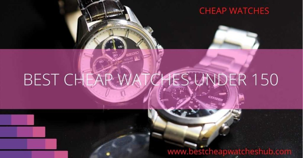 Best cheap watches under 150