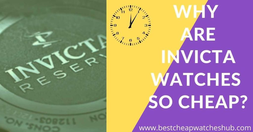 why are invicta watches so cheap?