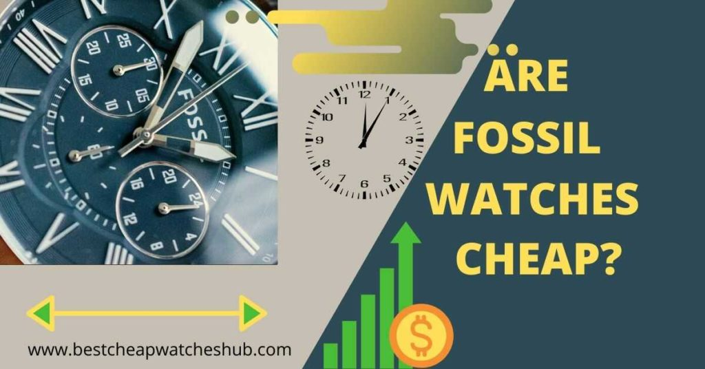 Are fossil watches cheap?