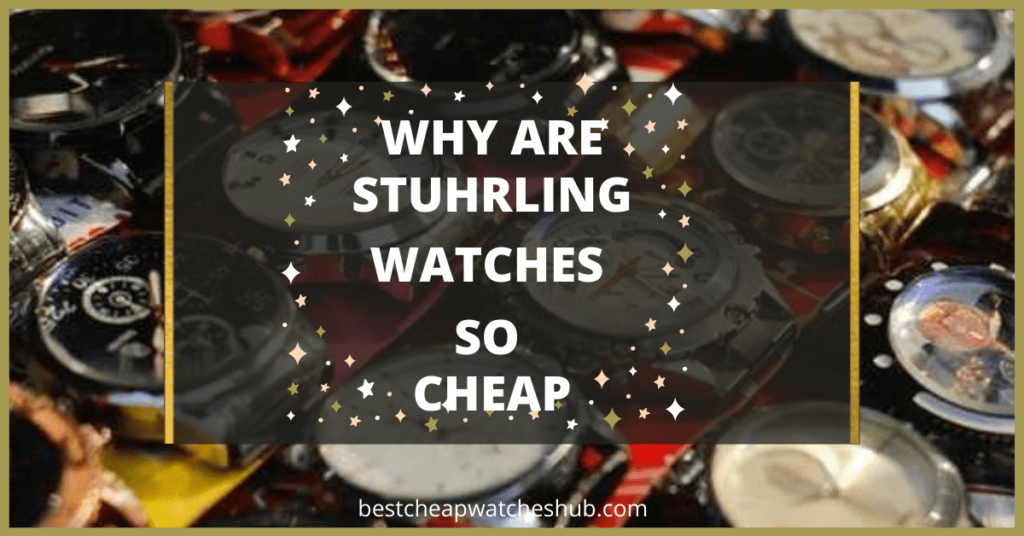 Why are Stuhrling watches so cheap